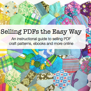 Image of Selling PDFs the Easy Way - An instructional guide to selling PDF patterns, ebooks and more