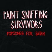Image of PAINT SNIFFING SURVIVORS - POPSONGS FOR SATAN