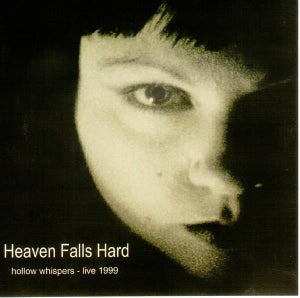 Image of Heaven Falls Hard - Hollow Whispers-Live 1999