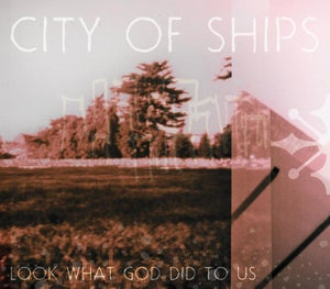 Image of City of Ships - Look What God Did To Us CD