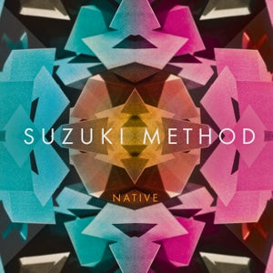 Image of Suzuki Method - Native EP - Released 20th October
