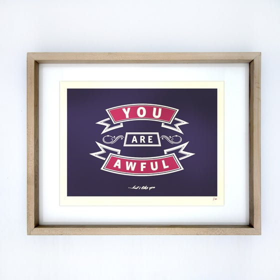 Image of You are awful (but I like you) A3 print