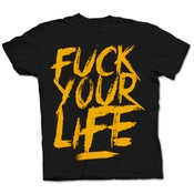 Image of FUCK YOUR LIFE TSHIRT