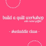 Image of build a quilt workshop: skedaddle