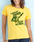 Image of I Wanna Get SACKED by Clay Matthews  LADIES T SHIRT
