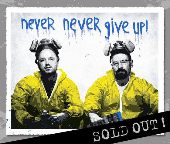 """Image of """"Walt & Jesse - Never Give Up"""" BLUE Edition Screen Print"""