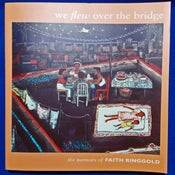 Image of We Flew Over the Bridge: Faith Ringgold's Memoirs pbk