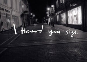 Image of I heard you sigh.