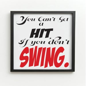 Image of You Can't Get A Hit If You Don't Swing Art Print