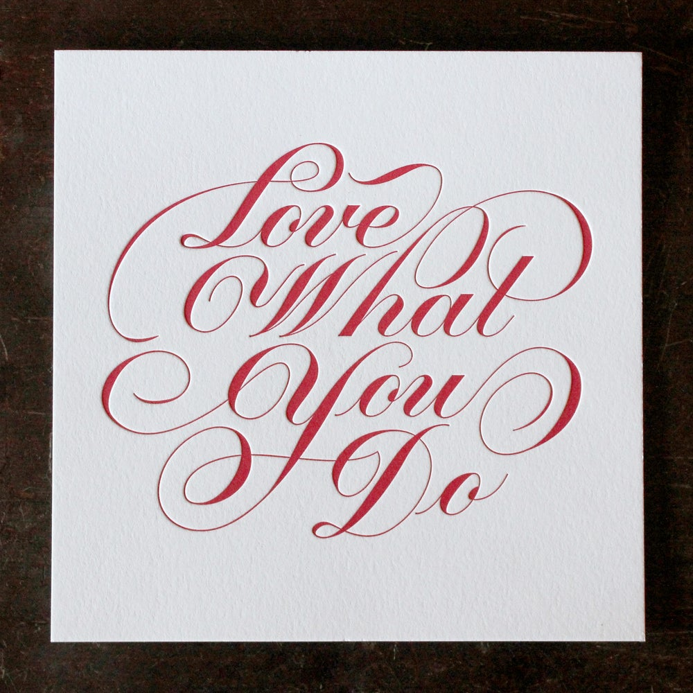 Image of Love What You Do Letterpress Print