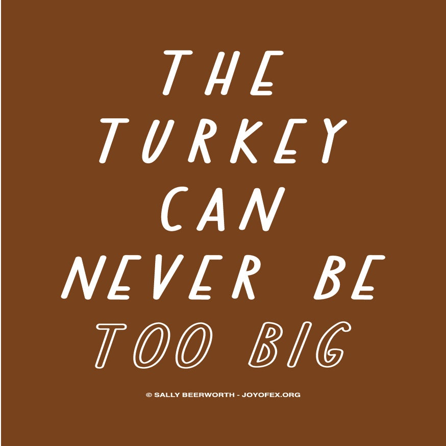 Image of The Turkey Can Never Be Too Big Thanksgiving & Christmas Greetings Card