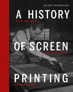 Image of A History of Screen Printing-How an art evolved into an industry