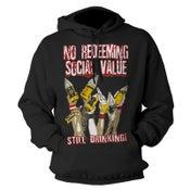 """Image of NO REDEEMING SOCIAL VALUE """"Still Drinking"""" Hoodie"""