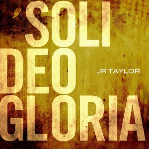 Image of JR Taylor - Soli Deo Gloria
