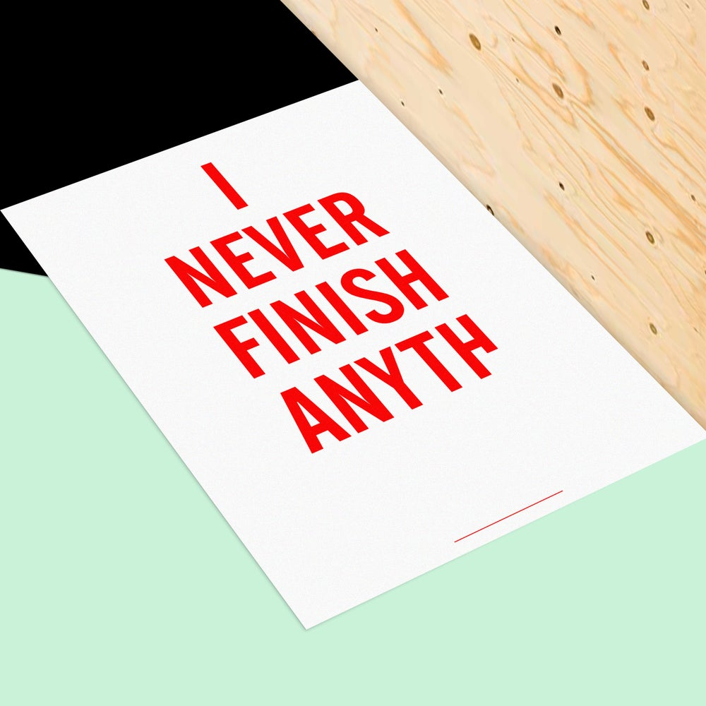 Image of i never finish anyth