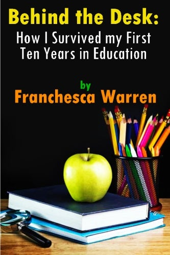 Image of Behind the Desk: How I Survived My First Ten Years in Education