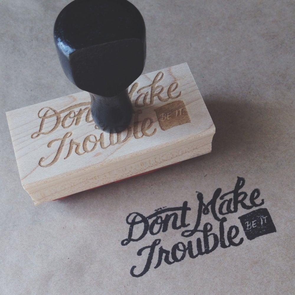 Image of Don't Make Trouble Stamp