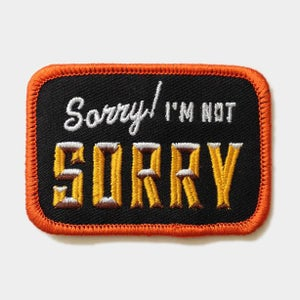 """Image of """"Sorry, I'm Not Sorry"""" Patch"""