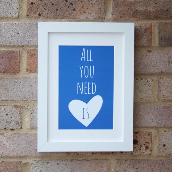 """Image of """"All You Need"""" Print"""