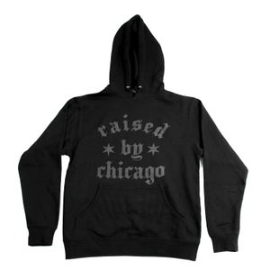 Image of Raised by Chicago (Black HOODIE w/3M)