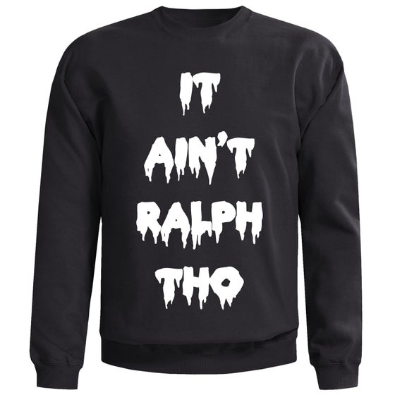 Image of It Ain't Ralph Tho Black Sweatshirt