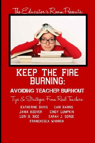 Image of Keep the Fire Burning: Avoiding Teacher Burnout -Tips & Strategies from Real Teachers