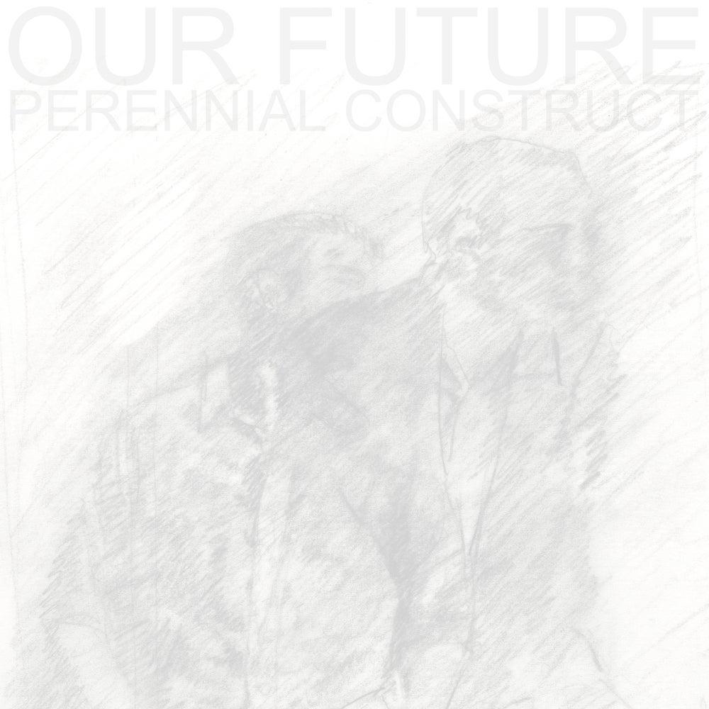 Image of ADD003 - OUR FUTURE - PERENNIAL CONSTRUCT E.P.