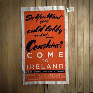 Image of COME TO IRELAND (tea towel) - DO YOU WANT YOUR AULD LOBBY WASHED DOWN