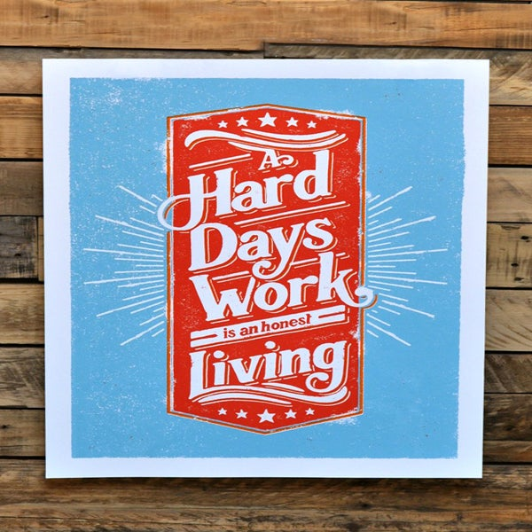 A Hard Days Work - Hand Lettered Print