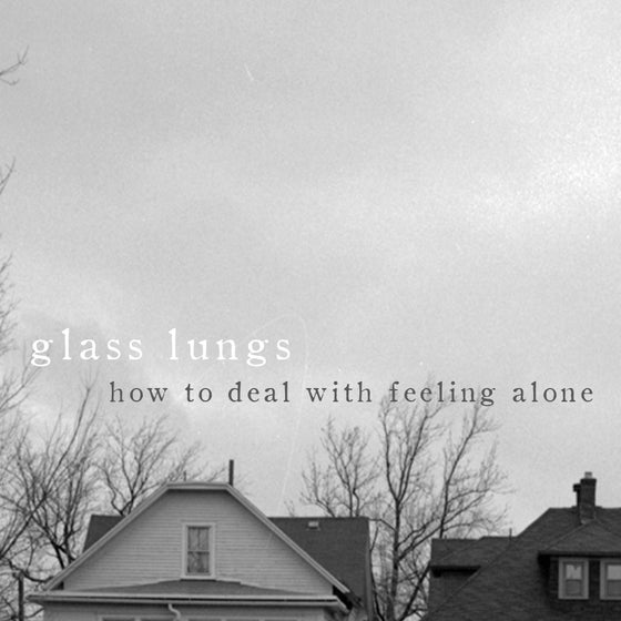 Image of Glass Lungs - How To Deal With Feeling Alone CS