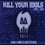 "Image of KILL YOUR IDOLS ""Something Started Here"" CD."