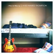 Image of A Kid Named Thompson - I Want To Wake Up