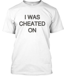 Image of I WAS CHEATED ON/THOUGHT THEY WOULD NEVER LEAVE!© ALL RIGHTS RESERVED BY SS TEES©/L.I.F.E.™ LLC