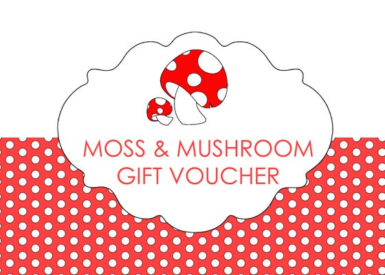 Image of Give the gift of a Moss and Mushroom Voucher!
