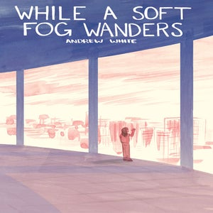 Image of While a Soft Fog Wanders