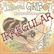 Image of The Intrepid Girlbot, vol. 1: Unconditional (IRREGULAR)