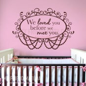 Image of We Loved You Before We Met You Removable Wall Sticker Decal