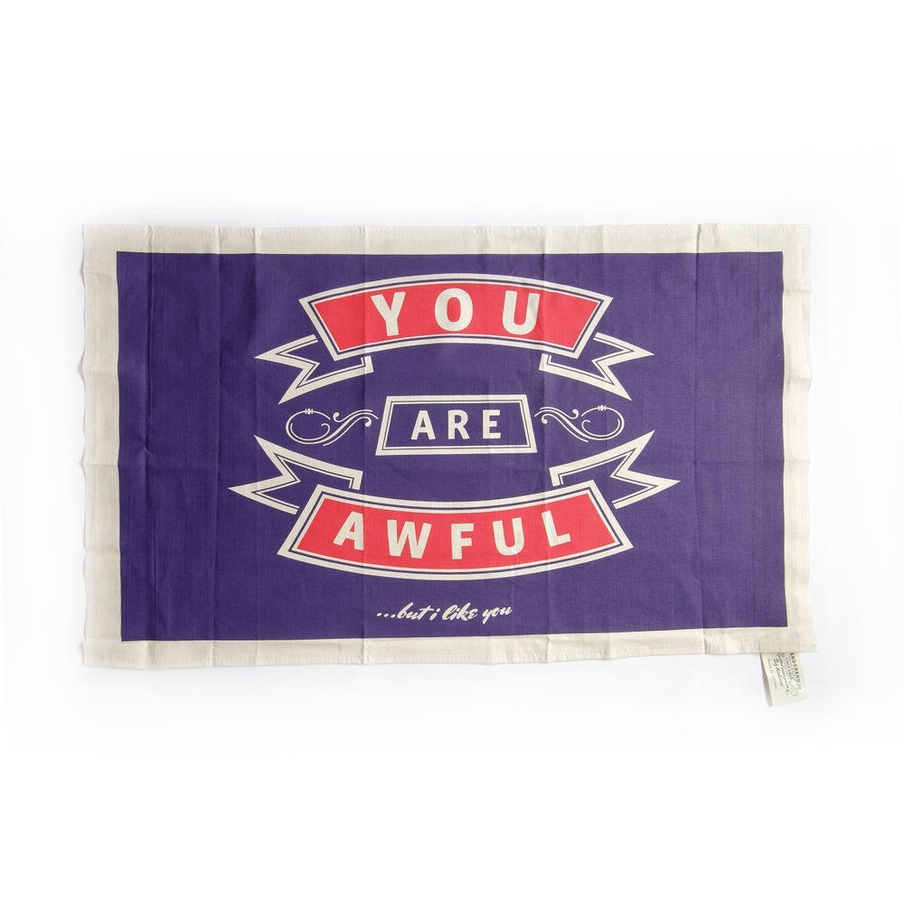 Image of You are Awful... but I like you. Tea Towel