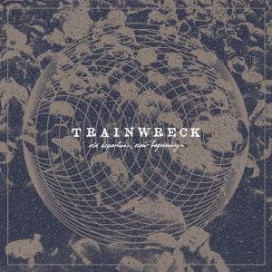 Image of TRAINWRECK old departures new beginnings LP