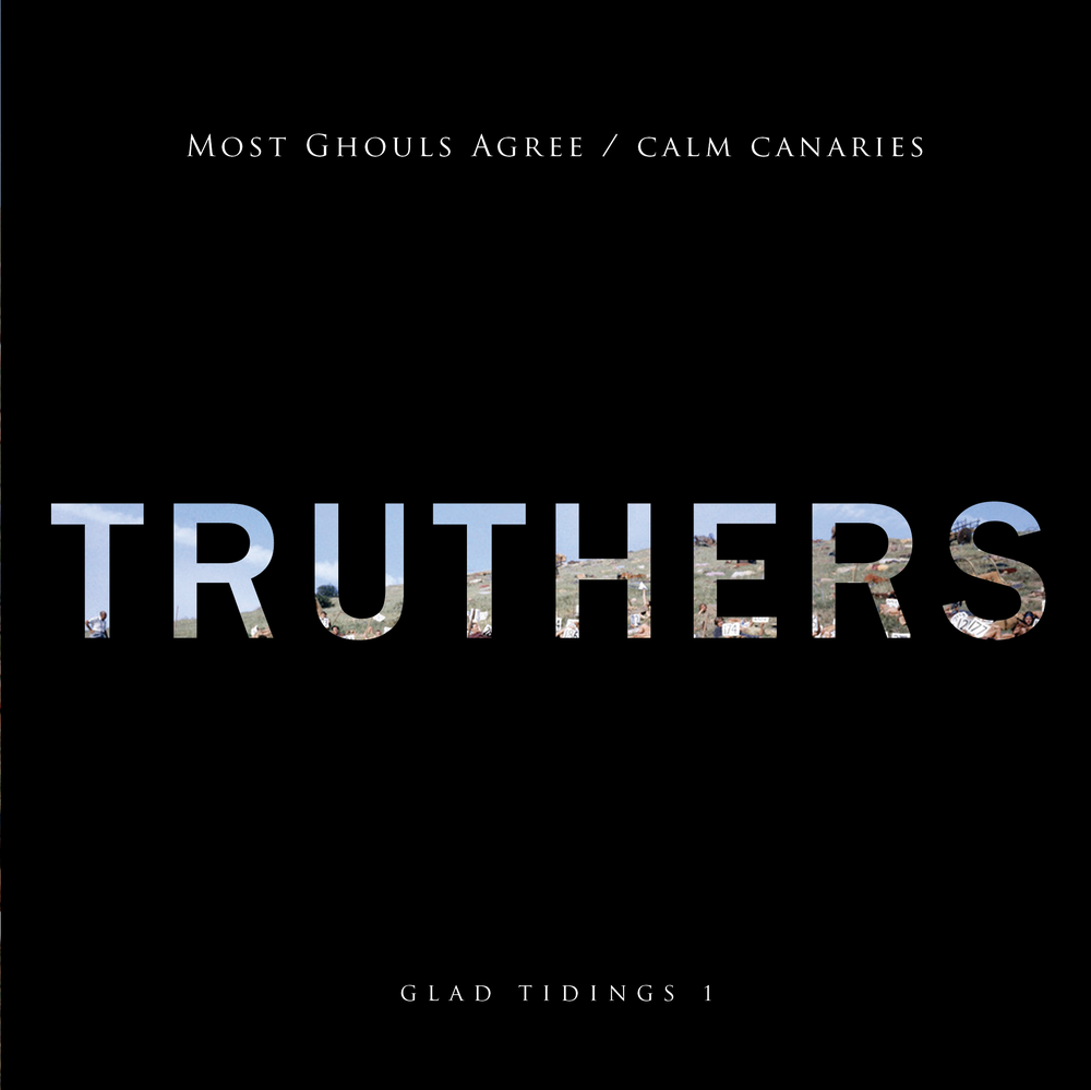 """Image of GT1 - TRUTHERS - MOST GHOULS AGREE b/w CALM CANARIES 7"""""""