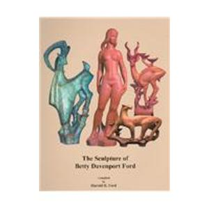 Image of BOOK - The Sculpture Of Betty Davenport Ford by Harold H Ford <i>Signed</i>