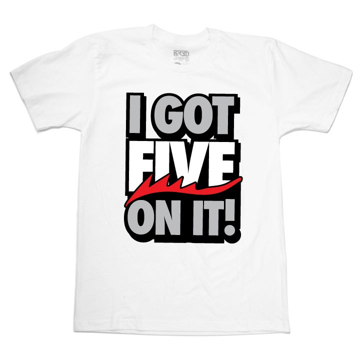 "Image of ""FIVE on it"" T - OG Fire - White"