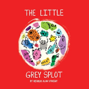 Image of PRESALE! The Little Grey Splot by Nicholas Straight