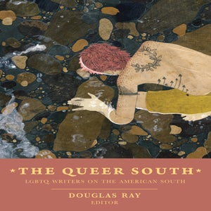 Image of The Queer South: LGBTQ Writers on the American South (Douglas Ray, Editor)