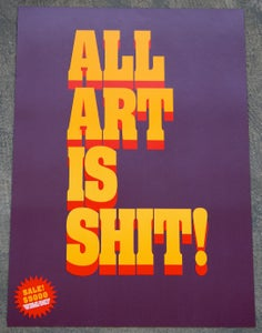 Image of 'All Art Is Shit / All Shit Is Art' Poster