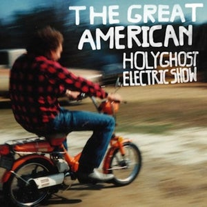 Image of The Great American Holy Ghost Electric Show (compact disc)