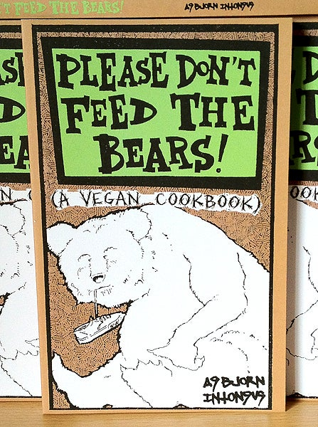 Image of PLEASE DON'T FEED THE BEARS - A Vegan Cookbook - Abjorn Intonsus