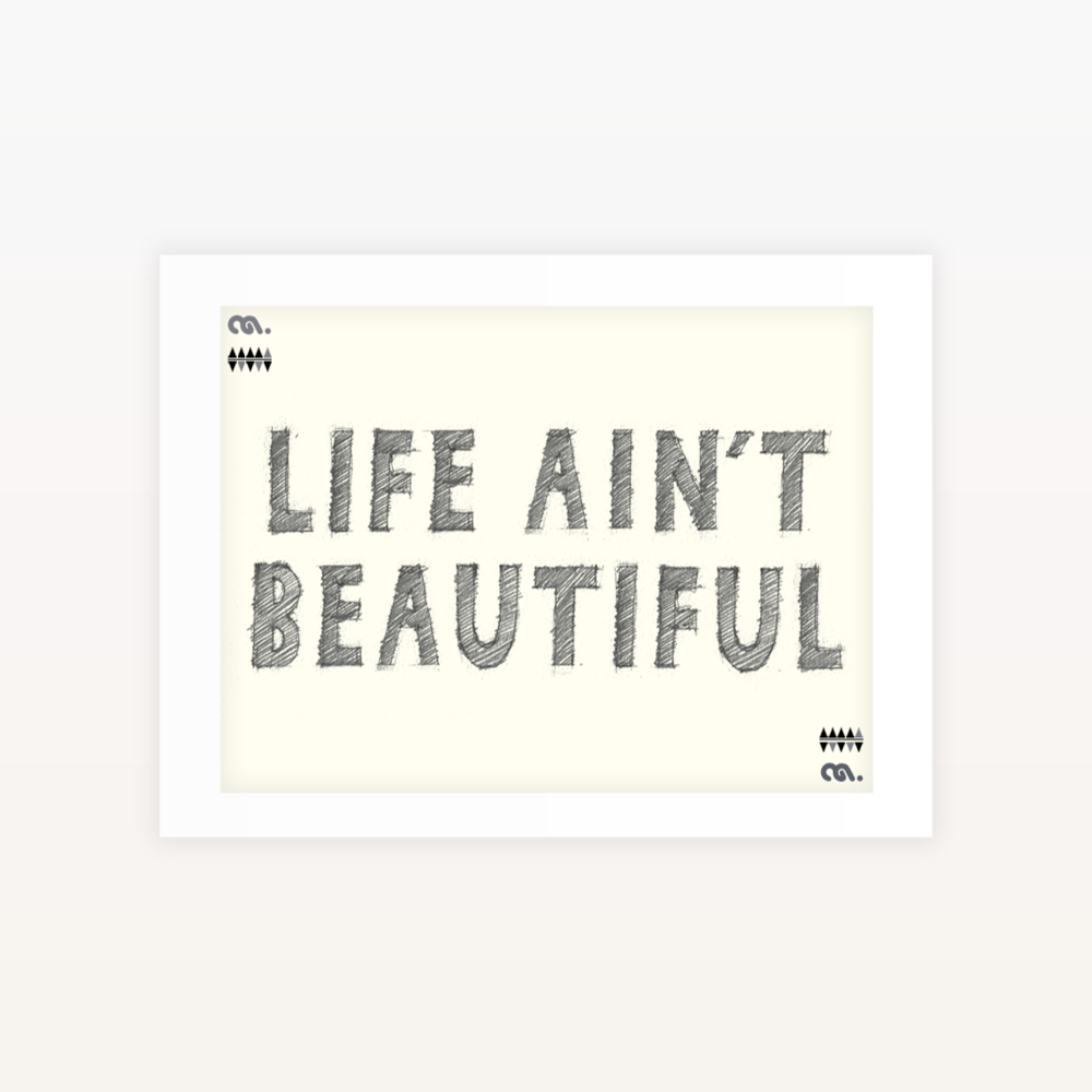 Image of Life Ain't Beautiful - Ltd edition Screen print