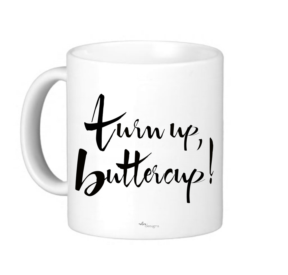 "Image of ""Turn Up, Buttercup!"" Mug"