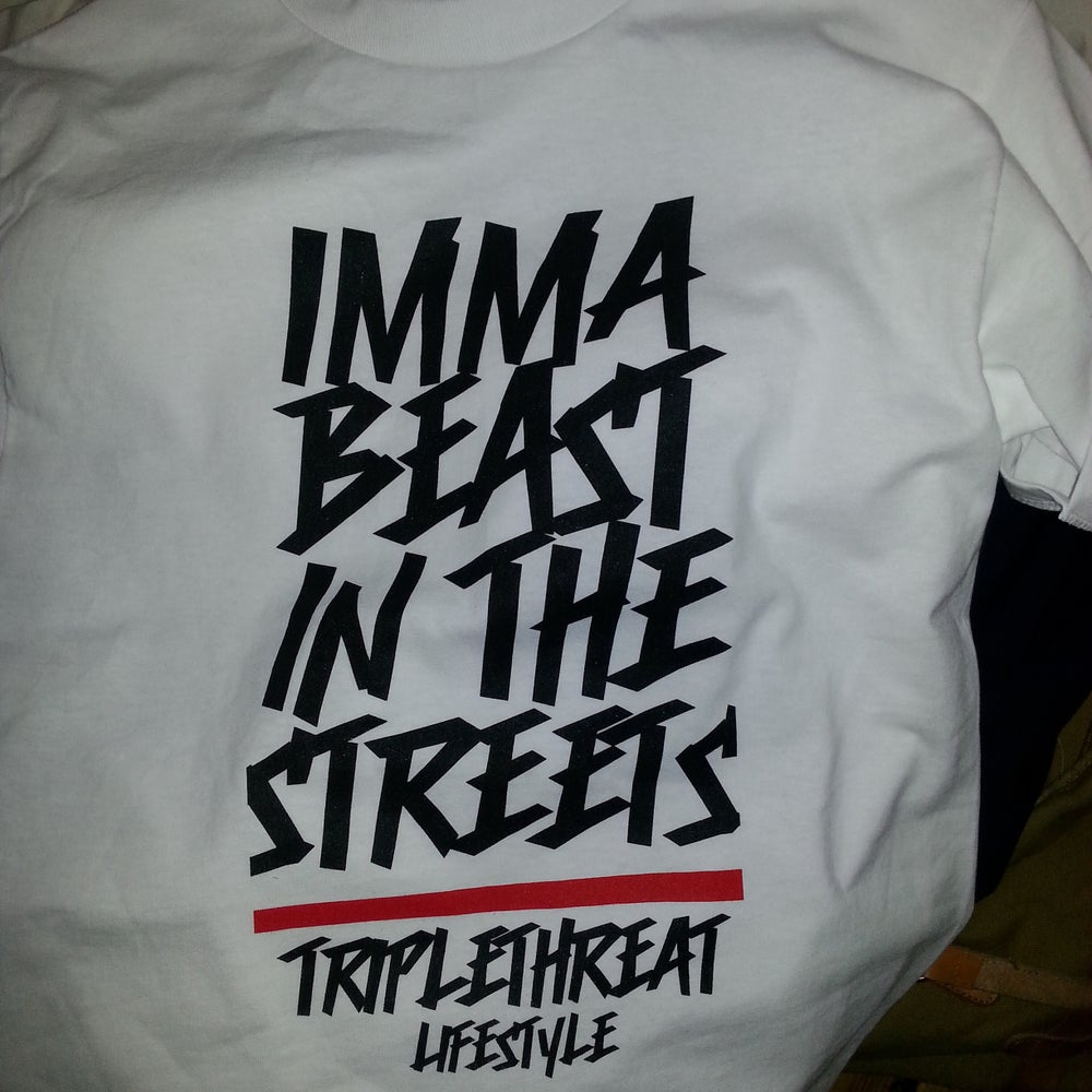 Image of Triple Threat Lifestyle Imma Beast in the Streets Tee